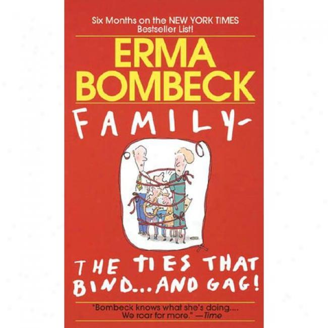 Family-the Ties That Bind...and Gag!: Erma Bombeck By Erma Bombeck, Isbn 0449215296