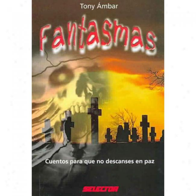 Fantasmas: Cuentos Para Que Not at all Descanses En Paz