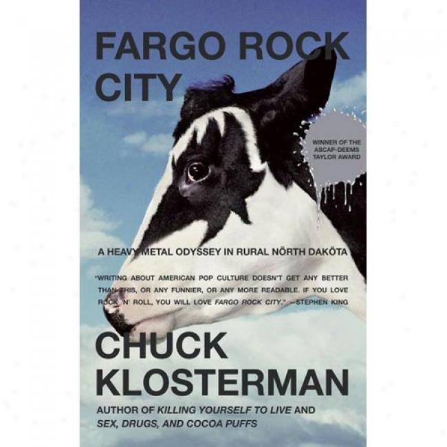 Fargo Rock City: A Heavy Metal Odyssey In Rural North Daota By Chuck Klosterman, Isbn 0743406567