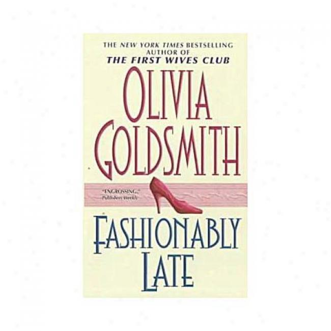Fashionably Late By Olivia Goldsmith, Isbn 0061093890