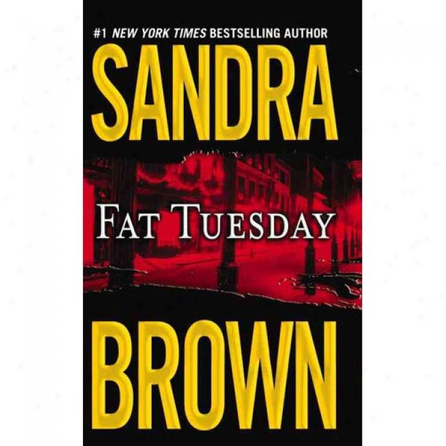 Fat Tuesday By Sandra Brown, Isbn 0446605581