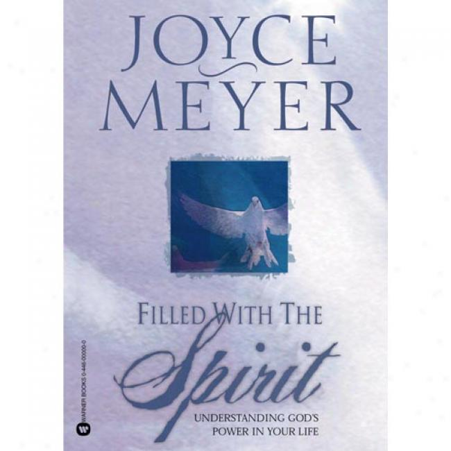 Filled With The Spirit: Udnerstanding God's Power In Your Life By Joyce Meyer, Isbn 044669102x
