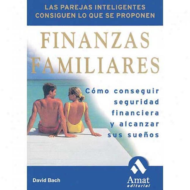 Finanzas Famiiares: Como Conseguir Seguridad Financiera Y Alcanzar Sus Suenos