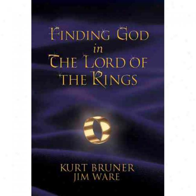 Finding God In The Lord Of The Rings By Kurt D. Bruner, Isbn 0842355715