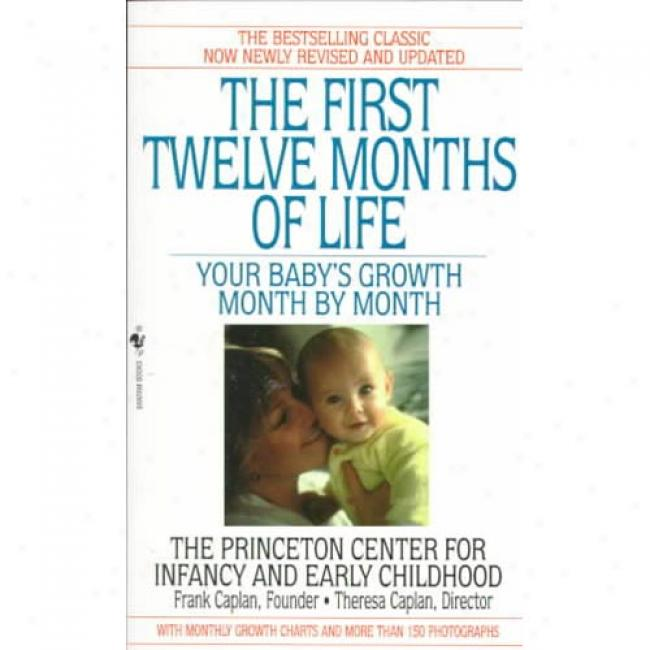 First Twelve Months Of Life: Your Babyy's Growth Month In proportion to Month By Theresa Caplan, Isbn 055357406x