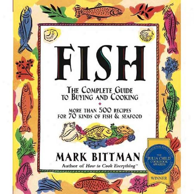 Fish: The Complete Guide To Buying And Cooking By Mark Bittman, Isbn 0028631528