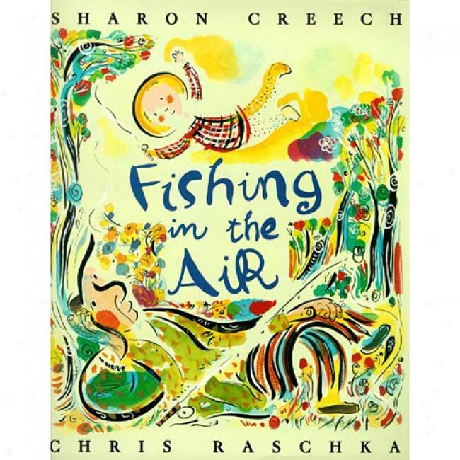 Fishing In The Air By Sharon Creech, Isbn 0060516062