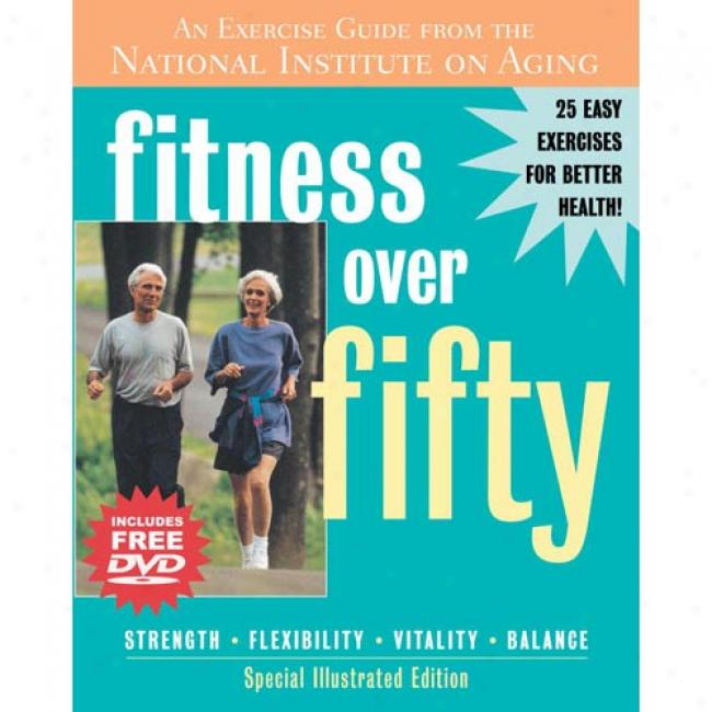Fitness Over Fifty: An Exercise Guide From The National Institute On Aging [with Dvd]