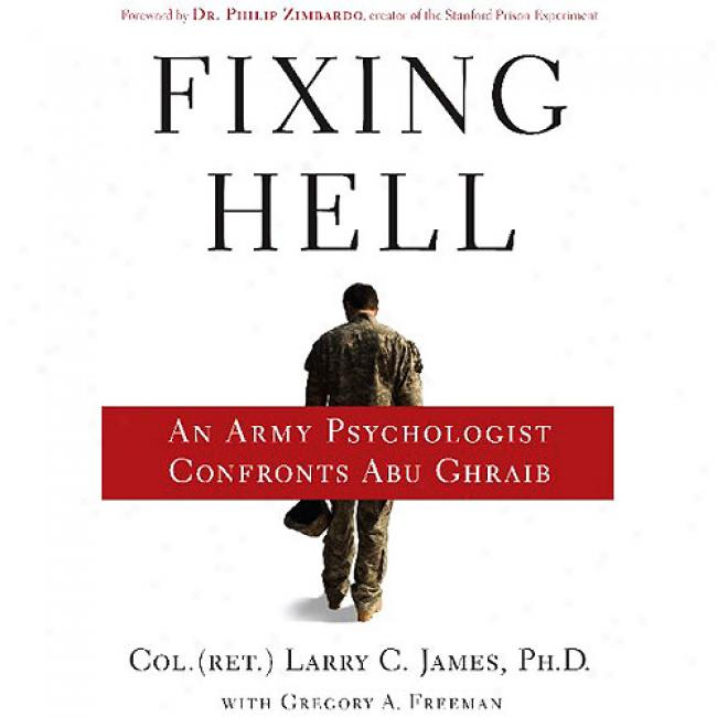 Fixing Hell: An Army Psychologist Confrontts Abu Ghraib