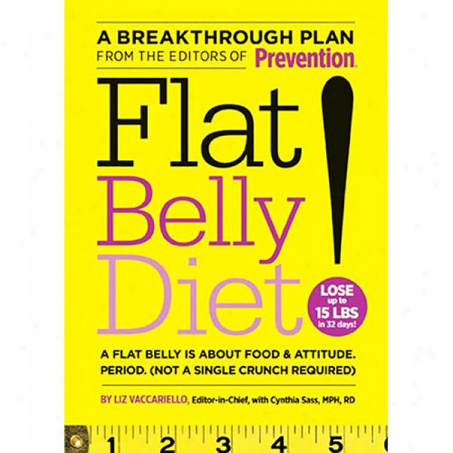 Flat Belly Diet!: Lose Up To 15 Lbs In 32 Days!: A Flat Belly Is About Food & Attitude. Period. (not A Single Crunch Required)