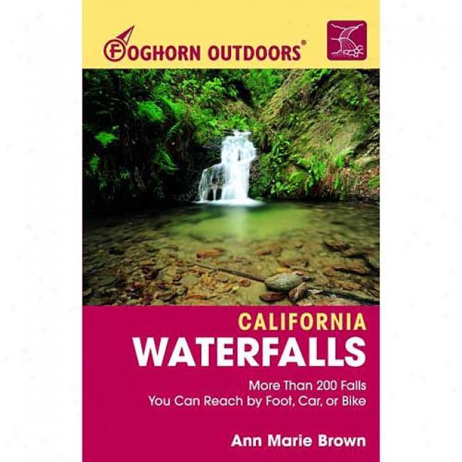 Foghorn Outdoors California Waterfalls: More Than 200 Falls You Can Reach By Foot, Car, Or Bike