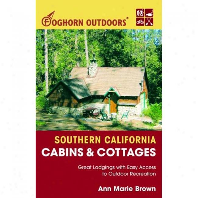 Foghorn Outdoors: Southern California Cabins & Cottages: Great Lodgings With Easy Access T oOutdoor Recreation