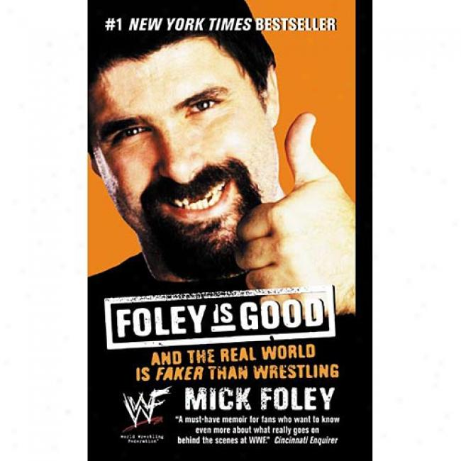 Foley Is Good: And The Real World Is Faker Than Wrestling Through  Mick Foley, Isbn 0061032417
