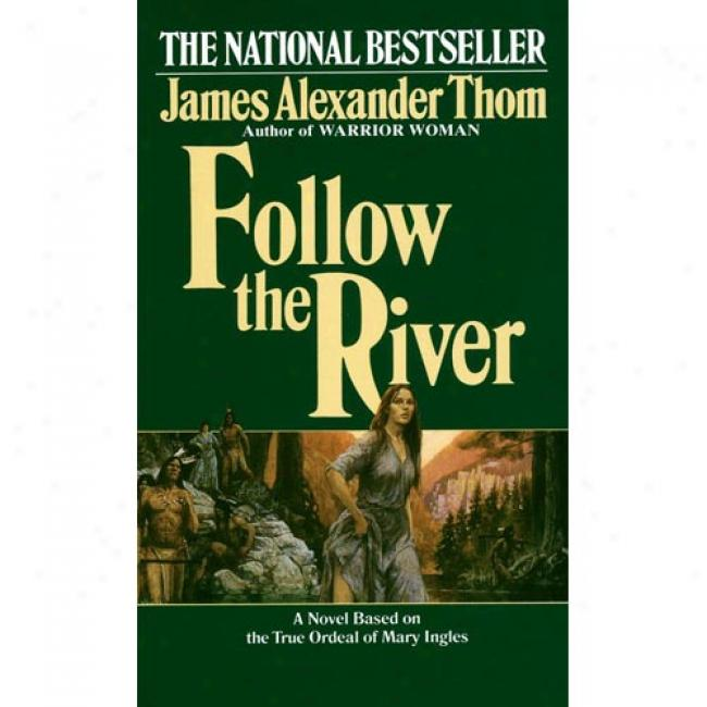 Followw The River By James Alexander Thom, Isbn 0345338545