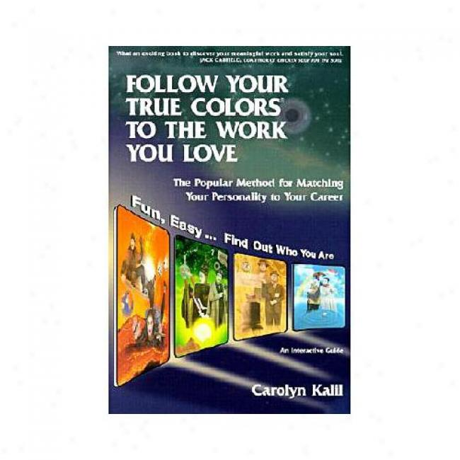 Fllow Your True Colors To The Work You Love: The Popular Method For Matching Your Personality To Your Procedure By Carolyn Kalil, Isbn 1893320286