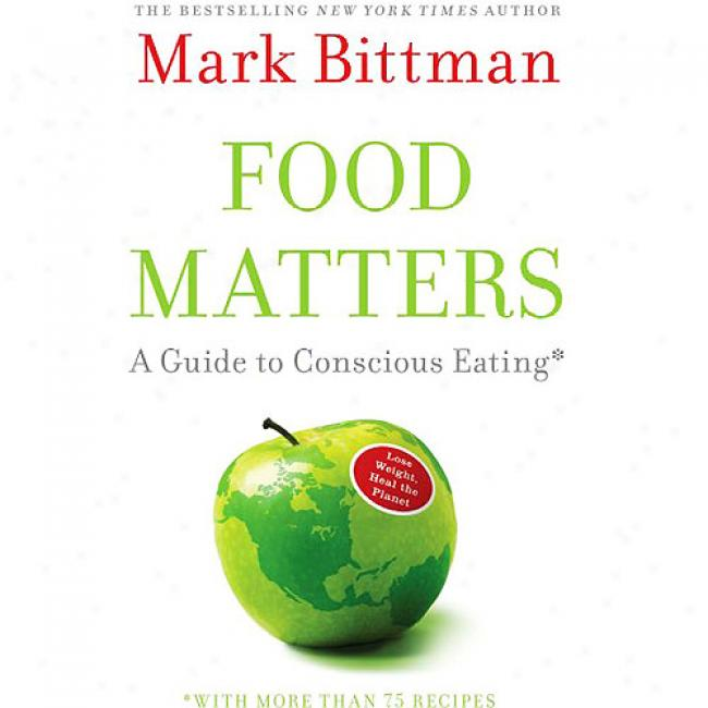 Food Matters: A Guice To Conscious Eating Wit More Than 75 Recipes