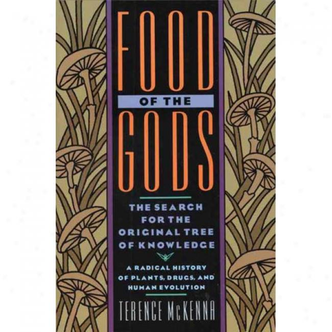 Food Of The Gods: The Search For The Original Tree Of Knowledge: A Radical History Of Plants, Drugs, And Human Evolution By Terence Mckenna, Isbn 0553371304