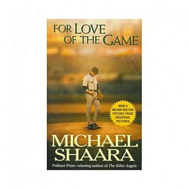 For Love Of The Game By Michaeel Shaara, Isbn 0345408918