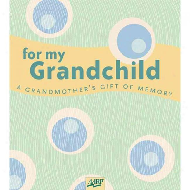 For My Grandchild: A Grandmothee's Gift Of Memory