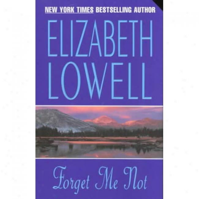Forget Me Not By Elizabeth Lowell, Isbn 0380767597