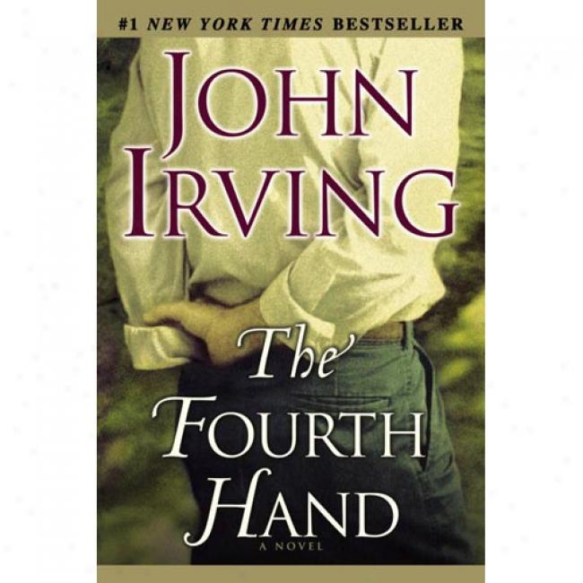 Fourth Hand By John Irving, Isbn 0345449347