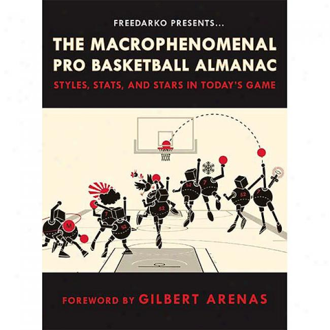 Freedarko Presents The Macrophenomemal Pro Basketball Amanac: Styles, Stats, And Stars In Today's Game