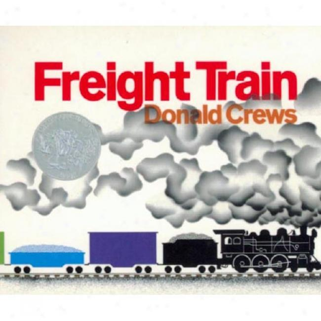 Freight Trains By Donald Crews, Isbn 0688149006