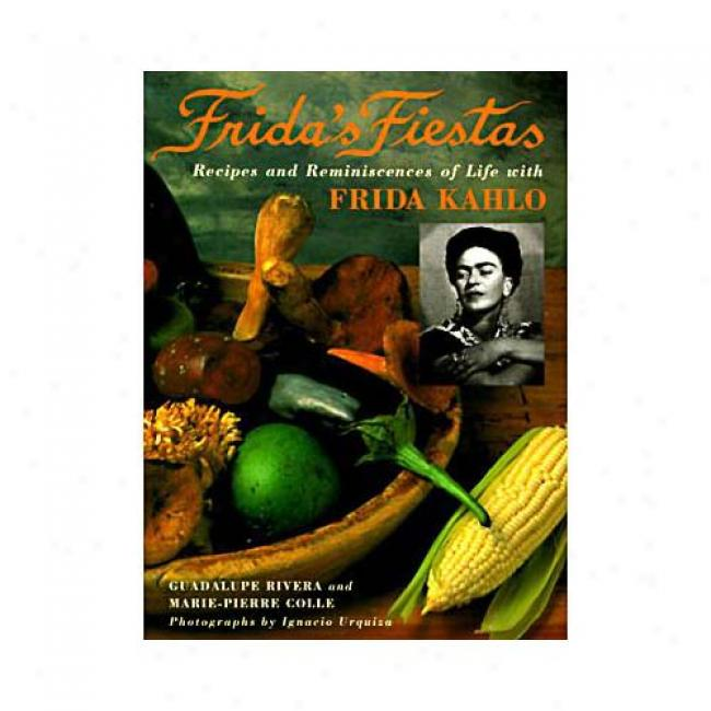 Frida's Fiestas: Recipes And Recollectuons Of Life With Frida Kahlo By Guadalupe Rivera, Isbn 0517592355