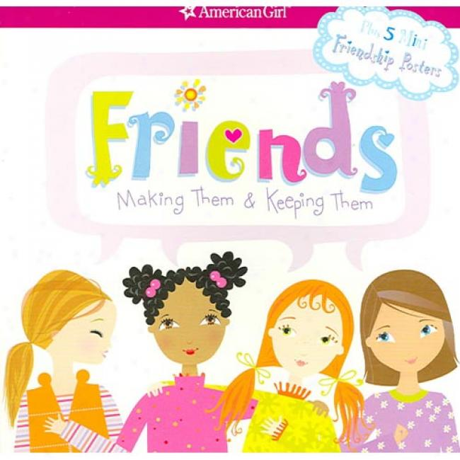 Friends: Making Th3m & Keeping Them [with 5 Mini Friendship Posters]