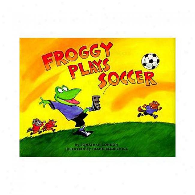 Froggy Plays Siccer By Jonathan London, Isbn 0670882577