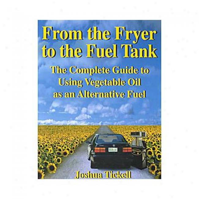 From The Fryer To The Fuel Tank: The Coomplete Guide-book To Using Vegetable Oil As An Alternative Fuel By Joshua Tickell, Isbn 0970722702