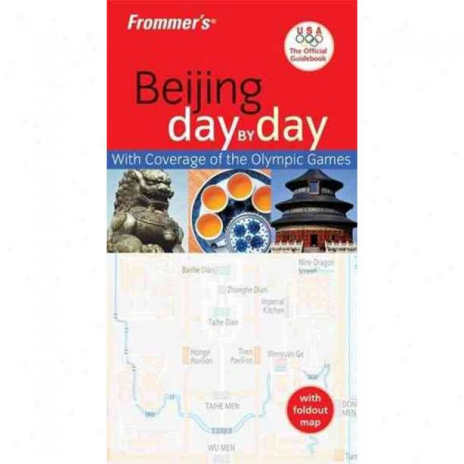 Frommer's Beijing Day By Day Usa The Official Guidebook [with Foldout Maap]