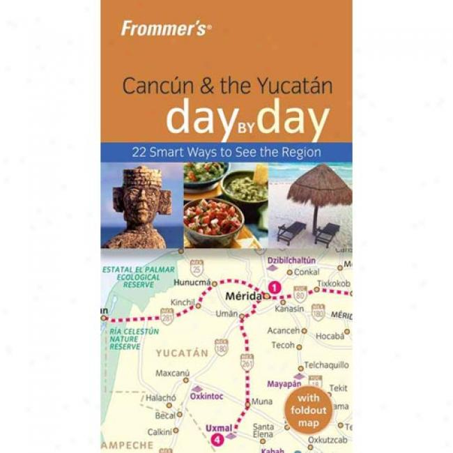 Frommer's Cancun & The Yucatan Appointed time By Day [with Foldout Map]