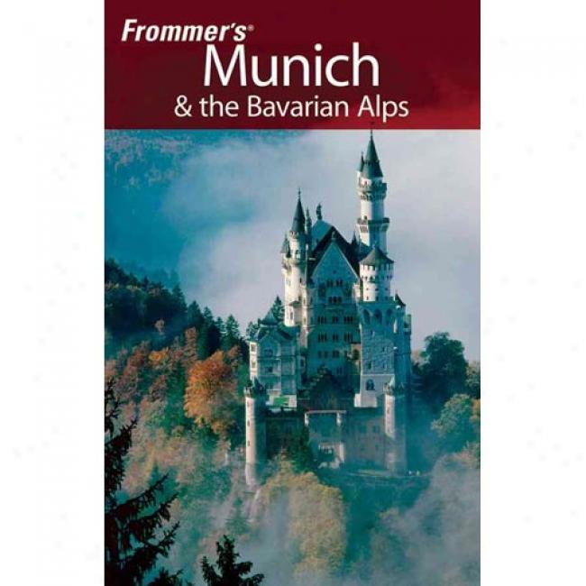 Frommer's Munich & The Bavarian Alpps