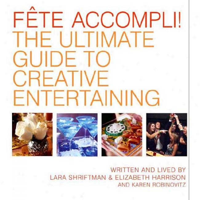 Feast Accompli!: The Ultimate Guide To Creative Enteratining