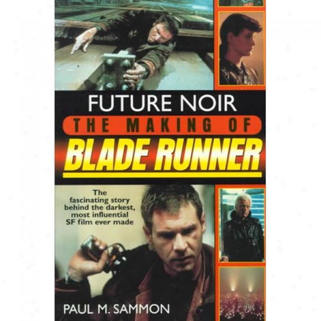 Future Noir: The Making Of Blade Runner By Paul Sammon, Isbn 0061053147