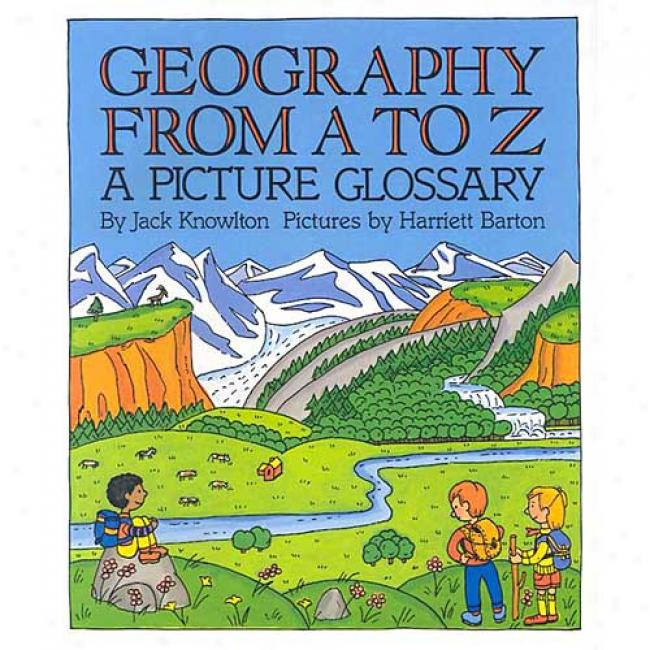 Geography Fdom A To Z: A Picture Glossary By Jack Knowlton, Isbn 0064460991