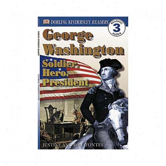 Gorge Washington: Solider, Hero, President By Ron Fontes, Isbn 0789473771