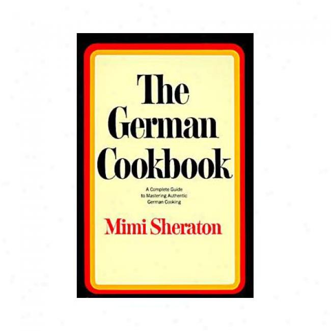 German Cookbook: A Complete Guide To Mastering Authrnic German Cooking By Mimi Sheraton, Isbn 0394401387