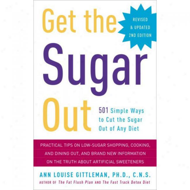 Get The Sugar Out: 501 Plain Ways To Cut The Sugar Out Of Any Diet
