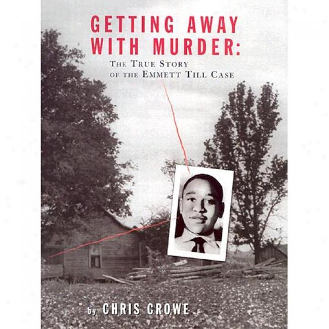 Getting Away With Murder: The True Story Of The Emmett Till Case By Chris Crowe, Isbn 0803728042