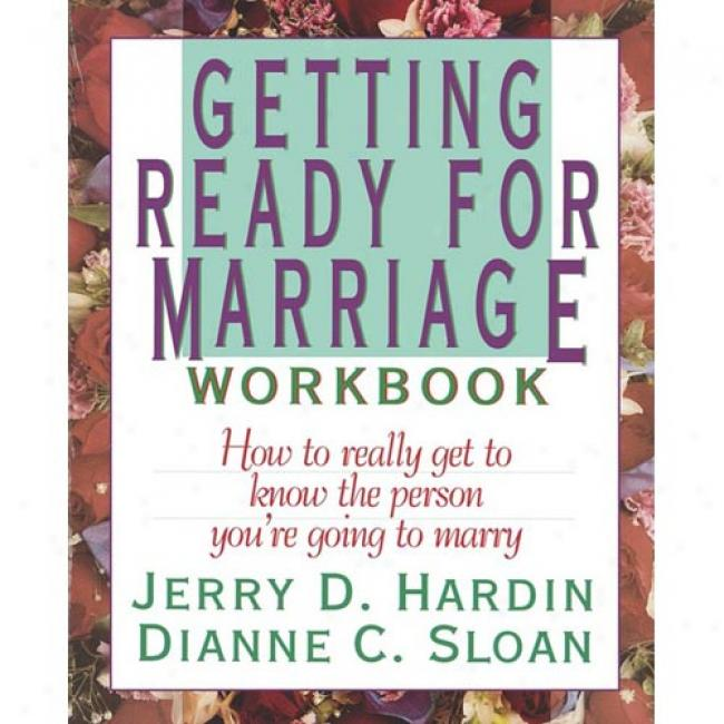 Getting Ready For Nuptials Workbook: How To Really Get To Know The Person You're Going To Marry By Jerry D. Hardin, Isbn 0840733208