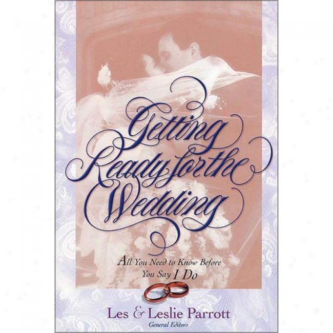 Getting Ready For The Wedding: All You Need To Know Before You Decide I Do By Parrott, Les, Iii, Isbn 0310211484