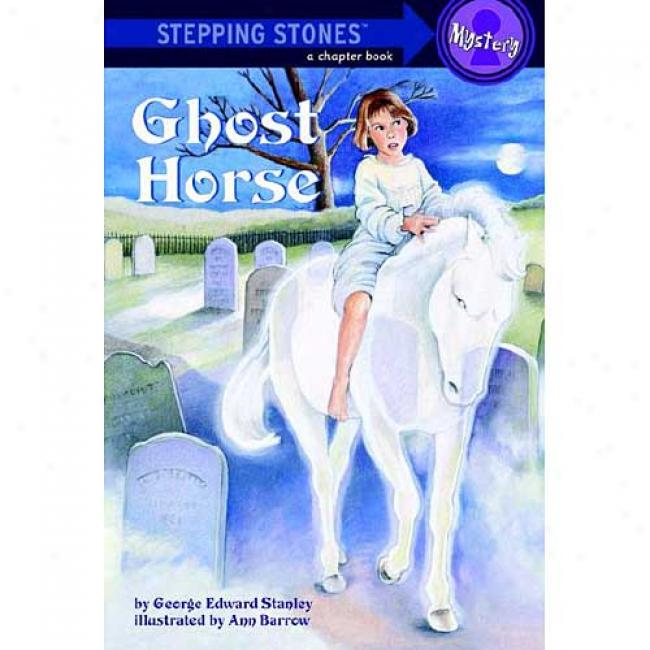 Ghost Horse By George Edward Stanlsy, Isbn 0307265005