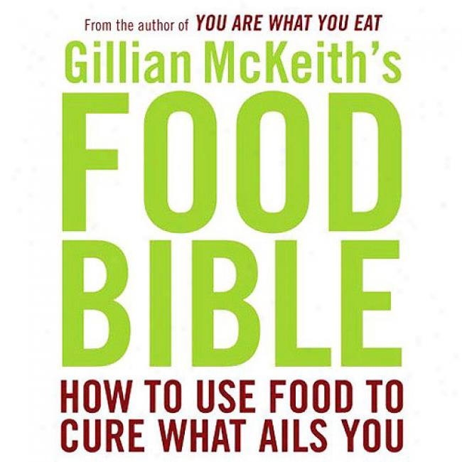 Gillian Mckeith's Food Bible: How To Use Food To Cure What Ails You