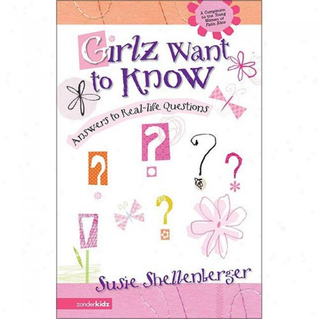 Girlz Want To Know: Answers To Real-life Questions In the name of Susie Shellenberger, Isbn 0310700450