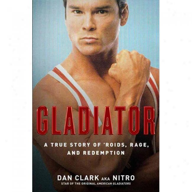 Gladiator: A True Stort Of 'roids, Rage, And Redemption