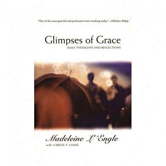 Glimpses Of Grace: Dailu Thoughts And Reflections By Madeleime L'engle, Isbn 0060652810