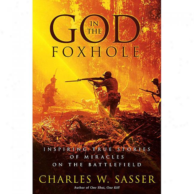 God In The Foxhole: Insppiring True Stories Of Miracles On The Battlefield