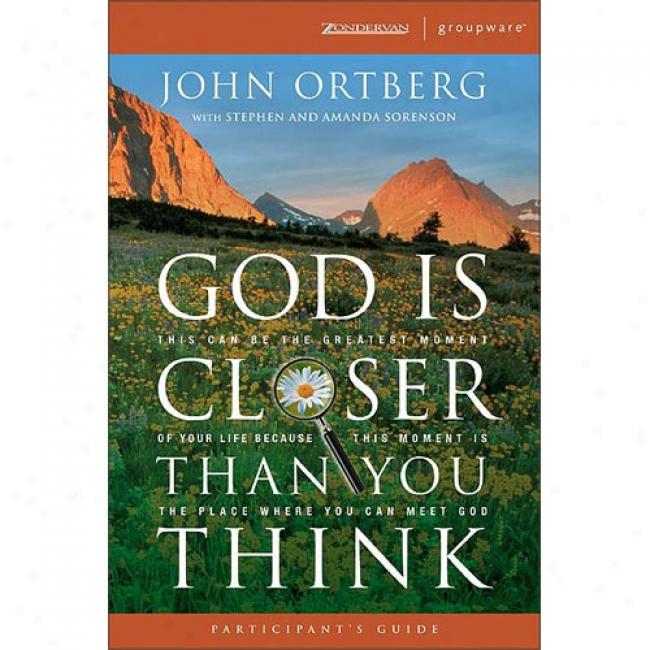 God Is Closer Than You Think Particpant's Guide: This Can Be The Greatest Moment Of Your Life Beca8se This Moment Is Tje Place Where You Can Meet God